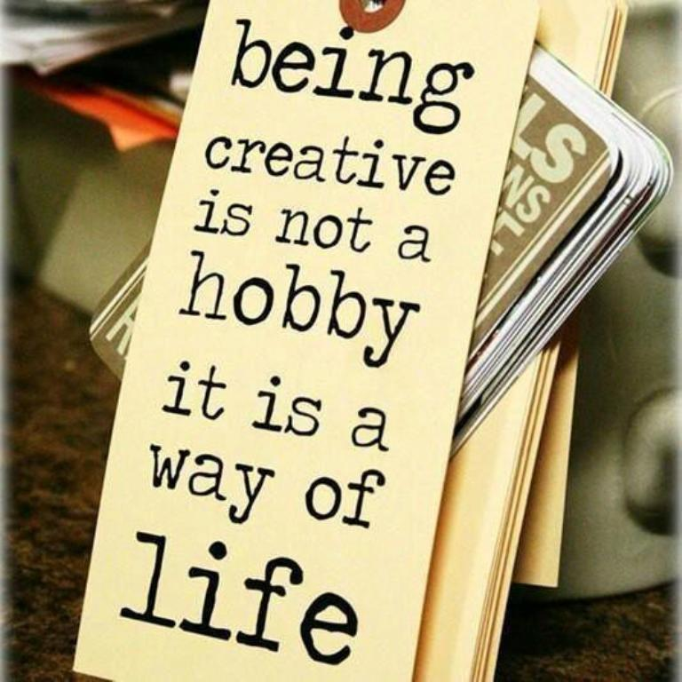 Being creative is not a hobby it is a way of life